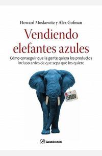 Vendiendo Elefantes Azules - Howard  Moskowitz  /  Alex  Gofman