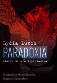 Paradoxia - Diario De Una Depredadora - Lydia Lunch