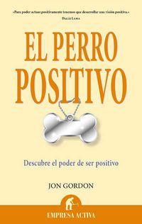 El  perro positivo  -  Descubre El Poder De Ser Positivo - Jon Gordon