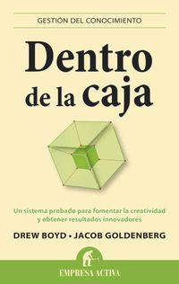 Dentro De La Caja - Un Sistema Probado Para Fomentar La Creatividad Y Obtener Resultados Innovadores - Drew  Boyd  /  Jacob  Goldenberg