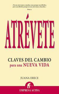 Atrevete - Claves Del Cambio Para Una Nueva Vida - Juana Erice