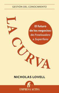 La  curva  -  El Futuro De Los Negocios:  De Freeloaders A Superfans - Nicholas Lovell