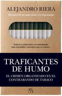Traficantes De Humo - El Crimen Organizado En El Contrabando De Tabaco - Alejandro Riera Catala