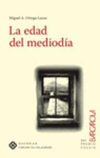 La edad del mediodia - Miguel A. Ortega-lucas