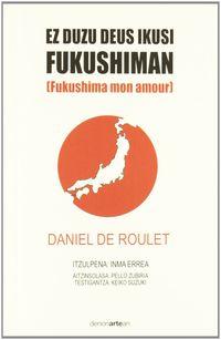 Ez Duzu Deus Ikusi Fukushiman - Daniel De Roulet