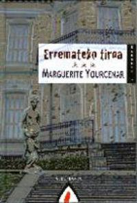 Erremateko Tiroa - M. Yourcenar