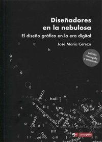 DISEÑADORES EN LA NEBULOSA EL DISEÑO GRAFICO EN LA ERA DIGITAL
