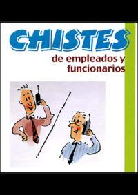 Chistes De Empleados Y Funcionarios - Aa. Vv.