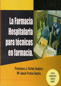 Gm - La Farmacia Hospitalaria Para Tecnicos En Farmacia - Francisco Jose Farfan Sedano / Maria Jesus Frutos Sastre