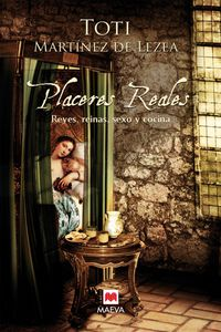 PLACERES REALES - REYES, REINAS, SEXO Y COCINA