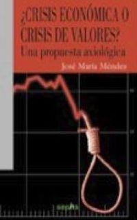 ¿crisis Economica O Crisis De Valores? - Jose Maria Mendez