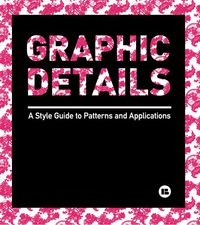 GRAPHIC DETAILS - A STYLE GUIDE TO PATTERNS AND APLICATIONS