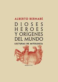DIOSES, HEROES Y ORIGENES DEL MUNDO - LECTURAS DE MITOLOGIA