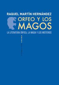 ORFEO Y LOS MAGOS - LA LITERATURA ORFICA, LA MAGIA Y LOS MISTERIOS