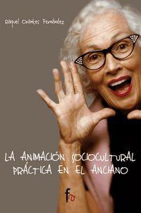 ANIMACION SOCIOCULTURAL PRACTICA EN EL ANCIANO, LA