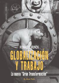 Globalizacion Y Trabajo -  La Nueva Gran Transformacion - Ronaldo Munck