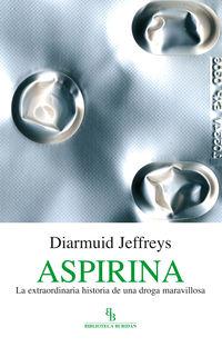 ASPIRINA - LA EXTRAORDINARIA HISTORIA DE UNA DROGA MARAVILLOSA