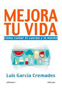Mejora Tu Vida - Como Cuidar El Cuerpo Y La Mente - Luis Garcia Cremades