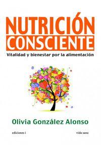 Nutricion Consciente - Vitalidad Y Bienestar Por La Alimentacion - Olivia Gonzalez Alonso