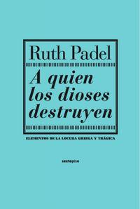 A Quien Los Dioses Destruyen - Ruth Padel