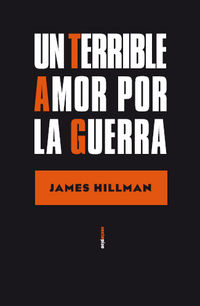Un terrible amor por la guerra - James Hillman