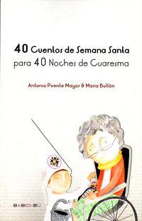 40 Cuentos De Semana Santa Para 40 Noches De Cuaresma - Antonio Puente Mayor