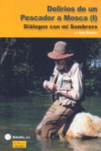 DELIRIOS DE UN PESCADOR A MOSCA (VOL 1)
