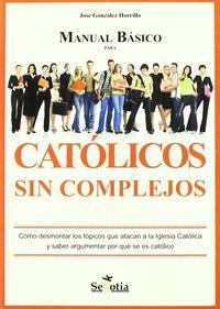 Catolicos Sin Complejos - Manual Basico - Jose Gonzalez Horrillo