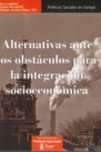 ALTERNATIVAS ANTE LOS OBSTACULOS PARA LA INTEGRACION SOCIOECONOMICA