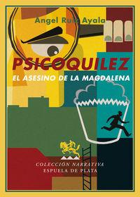 Psicoquilez - El Asesino De La Magdalena - Angel Ruiz Ayala