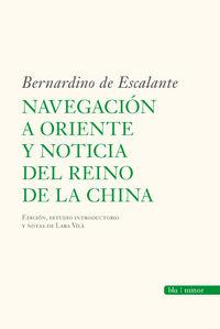 Navegacion A Oriente Y Noticia Del Reino De La China - Bernardino De Escalante
