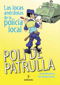 Poli De Patrulla - Las Locas Anecdotas De La Policia Local - Jorge  Muñoz  /  Fernando  Perez