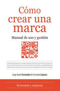 Como Crear Una Marca - Manual De Uso Y Gestion - Jorge  Fernandez  /  Fernando  Labarta
