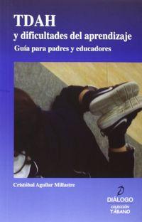 tdah y dificultades del aprendizaje - guia para padres y educadores - Cristobal Aguilar Millastre