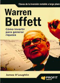 Warren Buffet - Como Invertir Para Generar Riqueza - JAMES O'LOUGHLIN