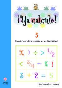 Ya Calculo! 5 - Cuadernos De Atencion A La Diversidad - Jose Martinez Romero