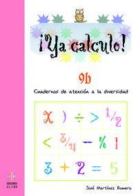 Ya Calculo! 9b - Cuadernos De Atencion A La Diversidad - Jose Martinez Romero