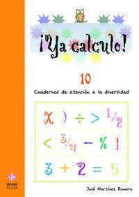 Ya Calculo! 10 - Cuadernos De Atencion A La Diversidad - Jose Martinez Romero