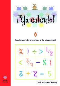Ya Calculo! 6 - Cuadernos De Atencion A La Diversidad - Jose Martinez Romero
