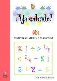 Ya Calculo! 6b1 - Cuadernos De Atencion A La Diversidad - Jose Martinez Romero