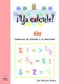 Ya Calculo! 6b2 - Cuadernos De Atencion A La Diversidad - Jose Martiez Romero