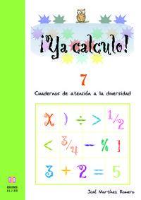 Ya Calculo! 7 - Cuadernos De Atencion A La Diversidad - Jose Martinez Romero
