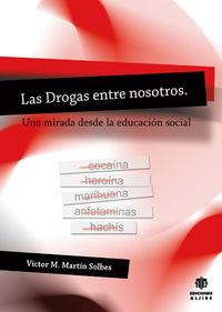 DROGAS ENTRE NOSOTROS, LAS