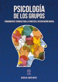 PSICOLOGIA DE LOS GRUPOS - FUNDAMENTOS TEORICOS PARA LA PRACTICA E INTERVENCION GRUPAL