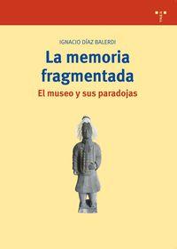 La  memoria fragmentada  -  El Museo Y Sus Paradojas - Ignacio Diaz Balerdi