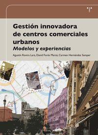 Gestion Innovadora De Centros Comerciales Urbanos - Agustin  Rovira Lara  /  David   Fores Marza  /  Carmen  Hernandez Samper