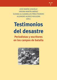 Testimonios Del Desastre - Periodistas Y Escritores En Los Campos De Batalla - Jose Ramon Gonzalez Garcia / Virginia Martin Jimenez / [ET AL. ]