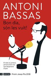 Bon Dia, Son Les Vui! (premi Josep Pla 2018) - Antoni Bassas