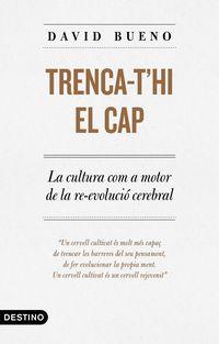 TRENCA T'HI EL CAP - LA CULTURA COM A MOTOR DE LA REEVOLUCIO CEREBRAL