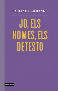 JO, ELS HOMES, ELS DETESTO